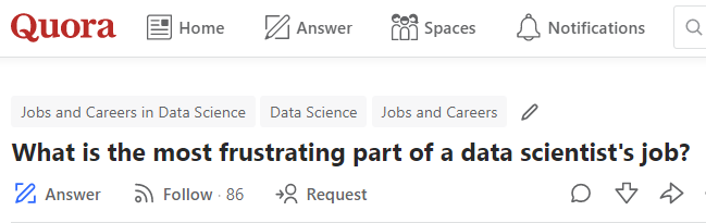 Crowdsourced by Quora: What's the most frustrating part of a data scientist's job?